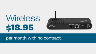 Wireless $18.95 per month with no contract.